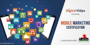Digital Vidya Launches Mobile Marketing Certification Course With Vskills